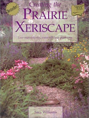 9780888803573: Creating the Prairie Xeriscape: Low-maintenance, Water-efficient Gardening