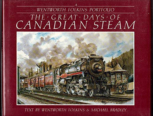 The great days of Canadian steam: A Wentworth Folkins Portfolio