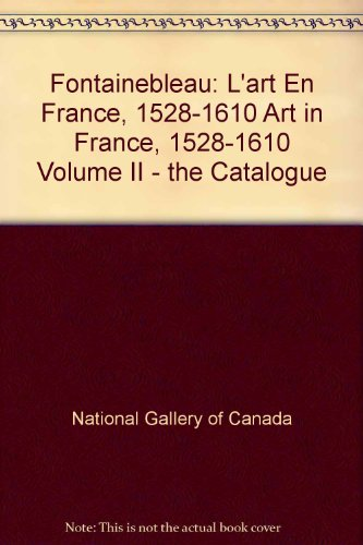 9780888842503: Fontainebleau: L'art En France, 1528-1610 Art in France, 1528-1610 Volume II - the Catalogue