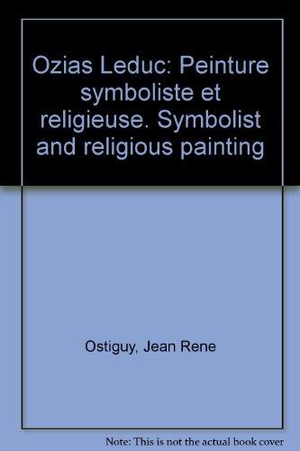 Ozias Leduc: Peinture Symboliste Et Religieuse. Symbolist and Religious Painting: Ostiguy, Jean ...
