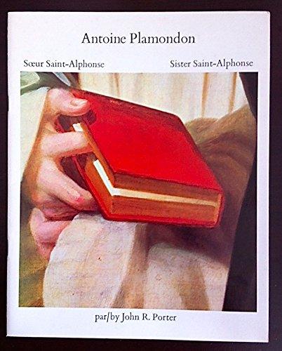 Antoine Plamondon, soeur Saint-Alphonse =: Antoine Plamondon, Sister Saint-Alphonse (Chefs-d'...