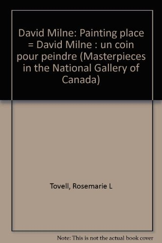 David Milne: Painting place = David Milne : un coin pour peindre (Masterpieces in the National ...