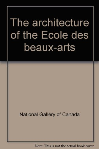 The architecture of the Ecole des beaux-arts: National Gallery of Canada