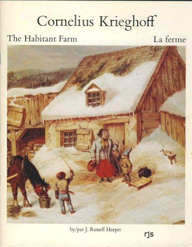Cornelius Krieghoff: the Habitant Farm = Cornelius: Harper, J. Russell,