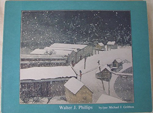 Walter J. Phillips: a Selection of His Works and Thoughts / Un choix de son oeuvre et de ses refl...