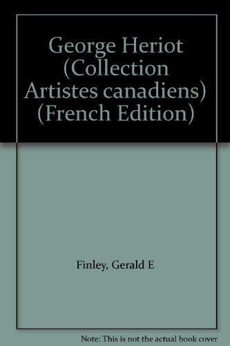 George Heriot (Collection Artistes canadiens) (French Edition): Finley, Gerald E