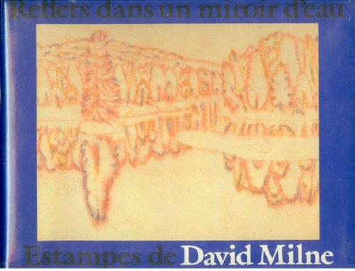 Reflets dans un miroir d'eau: Estampes de David Milne: Tovell, Rosemarie L.