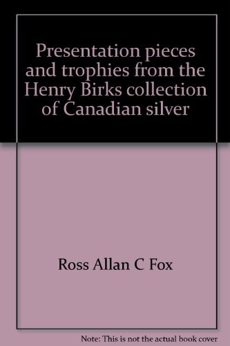 Presentation pieces and trophies from the Henry Birks collection of Canadian silver: Fox, Ross ...