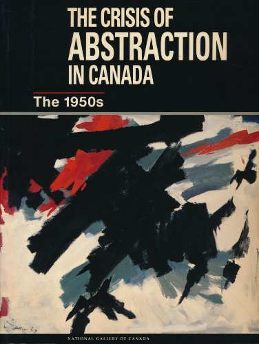 9780888846242: The Crisis of Abstraction in Canada: The 1950s