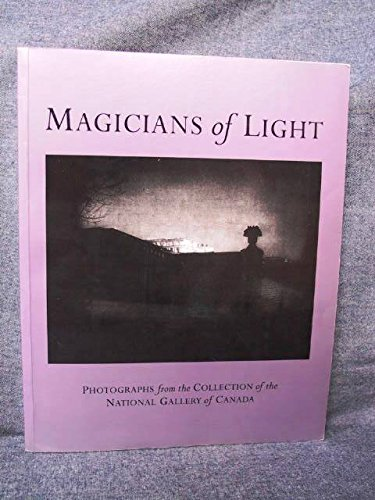 Magicians of Light: Photographs from the Collection of the National Gallery of Canada