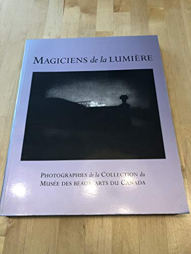 Magiciens de la lumière. Photographies de la collection du Musée des Beaux-Arts du ...