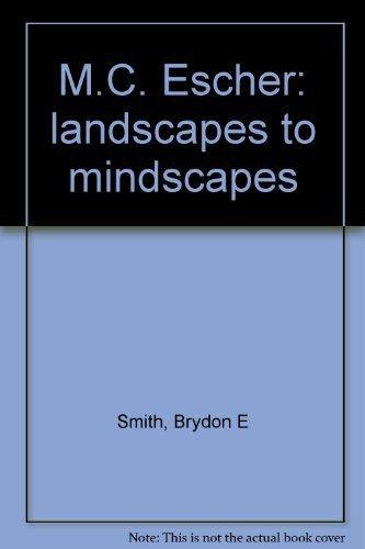 M.C. Escher: Landscapes to mindscapes: Smith, Brydon