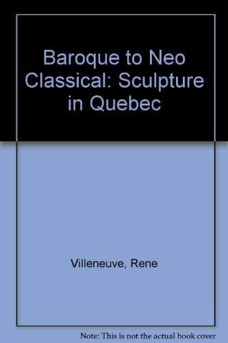 Baroque to Neo Classical: Sculpture in Quebec