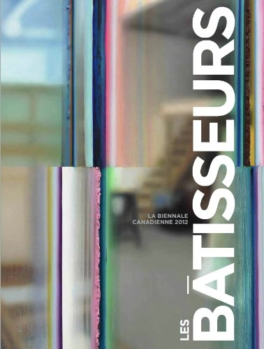 Les batisseurs: La biennale canadienne 2012 (French Edition) (0888849060) by Jonathan Shaughnessy; Ann Thomas; Christine Lalonde; Andrea Kunard; Heather Anderson