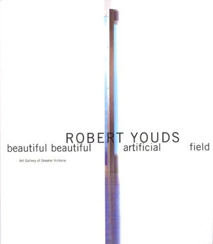 Robert Youds: Beautiful Beautiful Artificial Field: Lisa Baldiserra (ed)