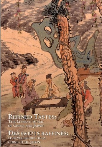 9780888851987: Refined Tastes/ Des Gouts Raffines: The Literati Style of China and Japan/ Le Style Erudit De La Chine Et Du Japon