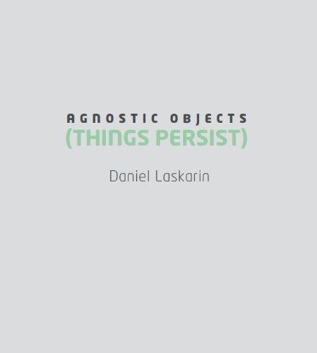 Daniel Laskarin : Agnostic Objects (Things