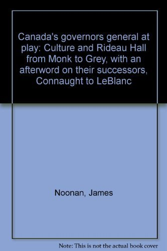 9780888871909: Canada's governors general at play: Culture and Rideau Hall from Monk to Grey, with an afterword on their successors, Connaught to LeBlanc