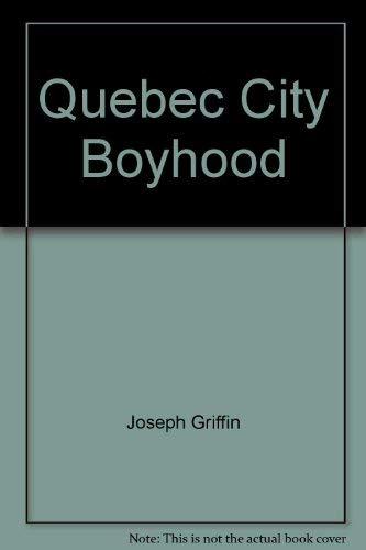 Quebec City Boyhood: Joseph Griffin