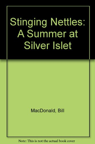 Stinging Nettles: A Summer at Silver Islet (0888872992) by Bill MacDonald