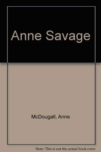 Anne Savage : The Story of a: McDougall, Anne; Savage,