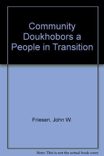 Community Doukhobors a People in Transition: Friesen, John W.