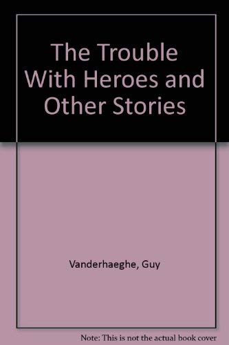 9780888879103: The Trouble With Heroes and Other Stories