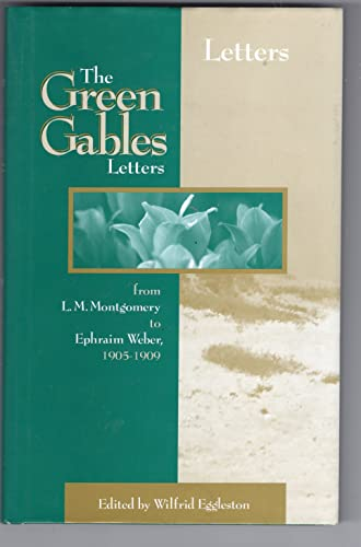 9780888879349: The Green Gables Letters: From L. M. Montgomery to Ephraim Weber 1905-1909