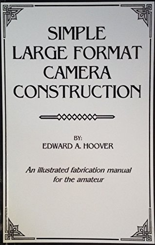9780888888891: Simple Large Format Camera Construction: An Illustrated Fabrication Manual for the Amateur