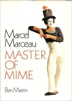 Marcel Marceau Master of Mime: Ben Martin