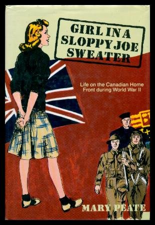 GIRL IN A SLOPPY JOE SWEATER: Life on the Canadian Home Front During World War Two