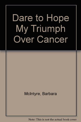 Dare To Hope My Triumph Over Cancer: Barbara McIntyre