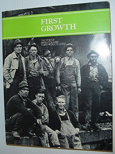 First Growth: The Story Of British Columbia Forest Products Limited