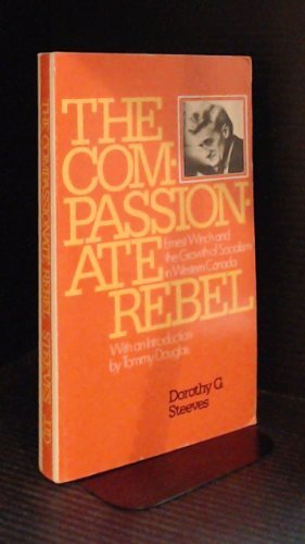 9780888941367: The Compassionate Rebel: Ernest Winch and the Growth of Socialism in Western Canada