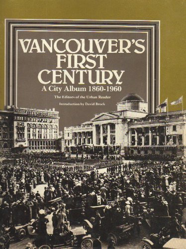 Vancouver's First Century : A City Album, 1860-1960