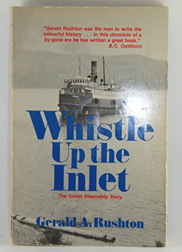 9780888941862: Whistle up the Inlet: The Union Steamship Story