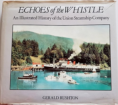 9780888942869: Echoes of the whistle: An illustrated history of the Union Steamship Company