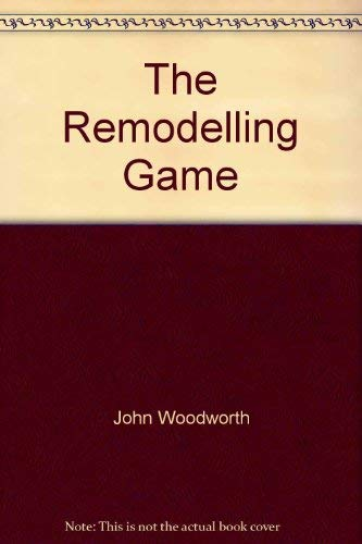 The Remodelling Game: John Woodworth