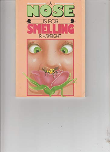 A Nose Is for Smelling: Wright, R.H.