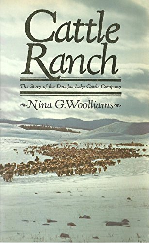 Cattle Ranch. The Story of the Douglas Lake Cattle Company