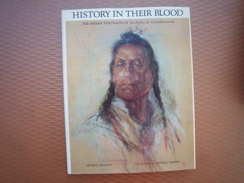 History in Their Blood. The Indian Portraits of Nicholas de Grandmaison: Dempsey, Hugh A. [J. ...