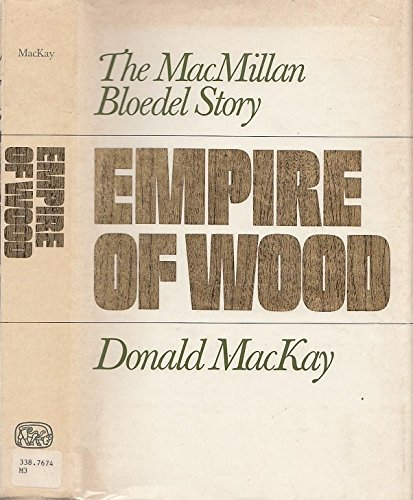 9780888943705: Empire of wood: The MacMillan Bloedel story