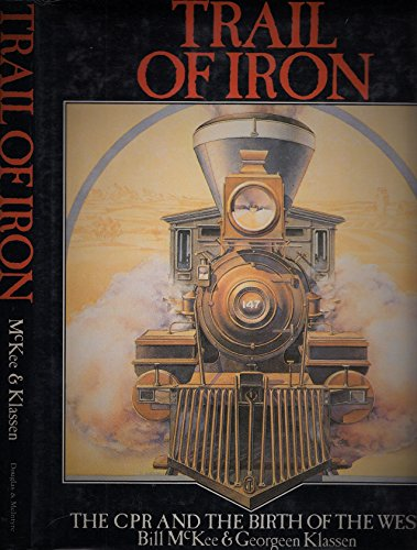 Trail of Iron The CPR and the Birth of the West