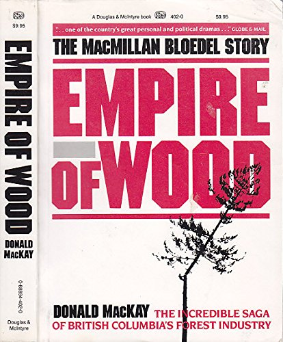 9780888944023: Empire of wood: The MacMillan Bloedel story
