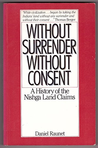 9780888944337: Without Surrender, Without Consent: A History of the Nishga Land Claims