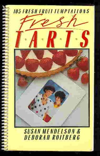 FRESH TARTS : 105 Fresh Fruit Temptations