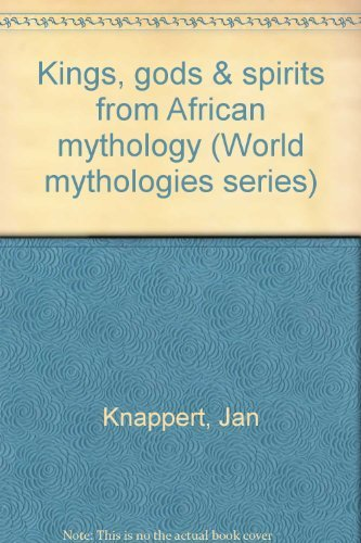 Kings, gods & spirits from African mythology: Knappert, Jan