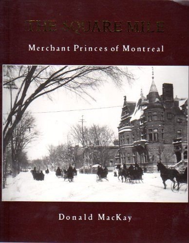 The Square Mile: Merchant Princes of Montreal: MacKay, Donald