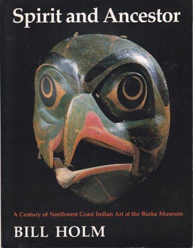 9780888945693: Spirit and Ancestor: A Century of Northwest Coast Indian Art at the Burke Museum