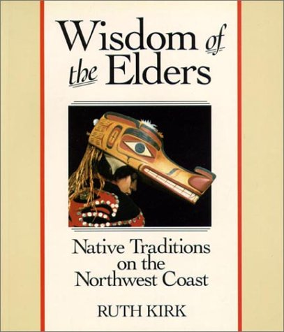 Wisdom of the Elders: Native Traditions on the Northwest (0888946007) by Ruth Kirk